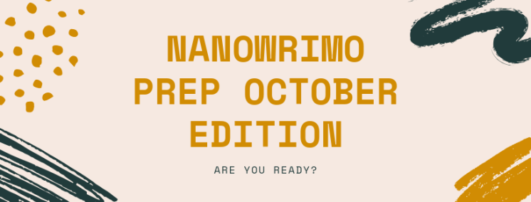NANOWRIMO PREP OCTOBER EDITION