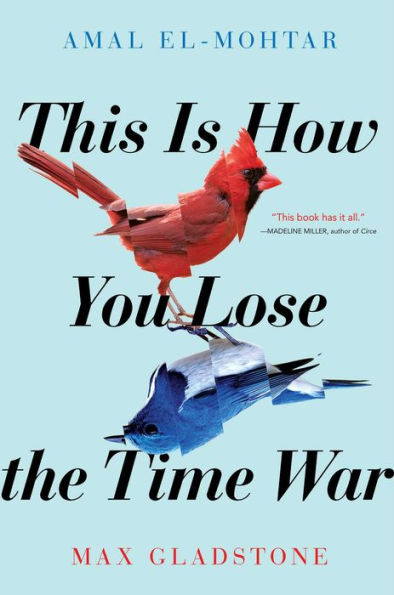 This Is How You Lose the Time War Amal El-Mohtar Max Gladstone