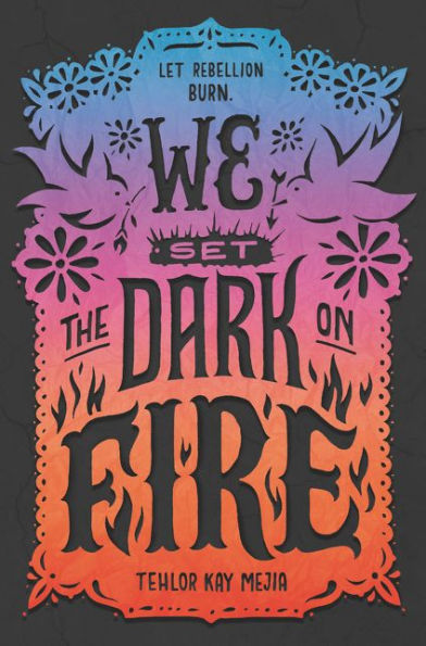 We Set the Dark On Fire Tehlor Kay Mejia